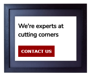 We're experts at cutting corners